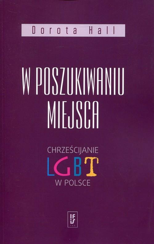 okładka W poszukiwaniu miejsca Chrześcijanie LGBT w Polsce, Książka   Hall Dorota
