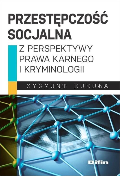 okładka Przestępczość socjalna z perspektywy prawa karnego i kryminologii, Książka | Kukuła Zygmunt