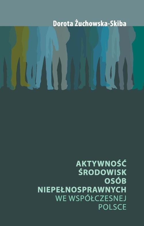 okładka Aktywność środowisk osób niepełnosprawnych we współczesnej Polsce, Książka   Żuchowska-Skiba Dorota