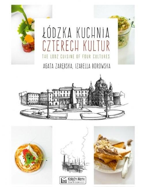 okładka Łódzka kuchnia czterech kultur The Lodz Cuisine of Four Cultures, Książka | Agata Zarębska, Izabella Borowska
