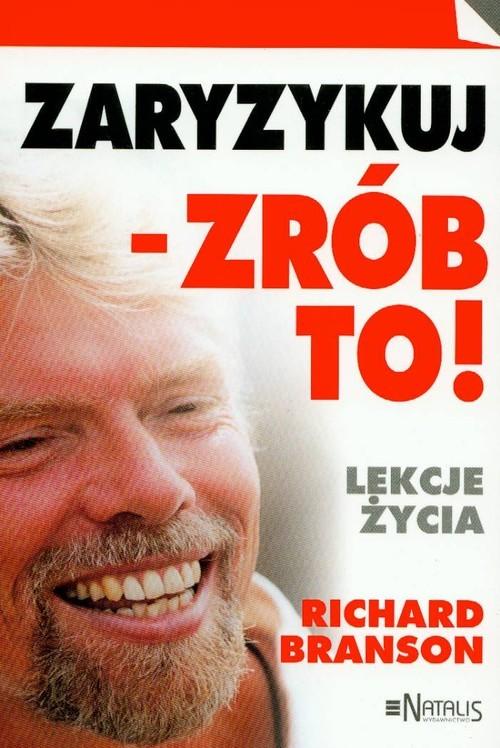 okładka Zaryzykuj zrób to Lekcje życia, Książka | Branson Richard