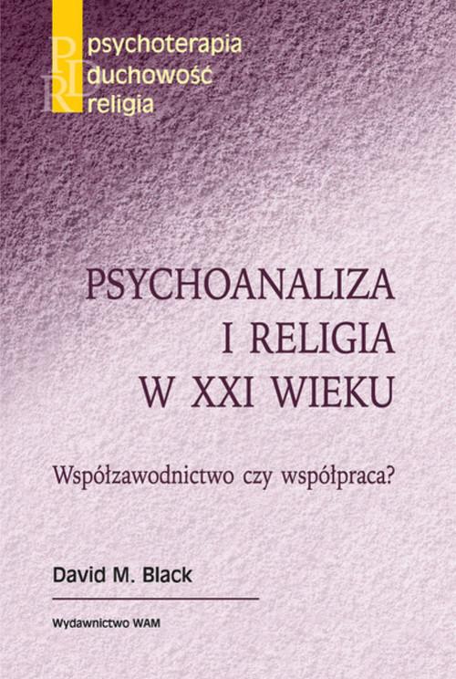 okładka Psychoanaliza i religia w XXI wieku Współzawodnictwo czy współpraca?, Książka | David M. Black