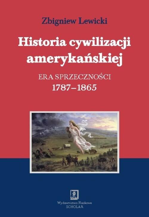 okładka Historia cywilizacji amerykańskiej Tom 2 Era sprzeczności 1787-1865, Książka   Zbigniew Lewicki
