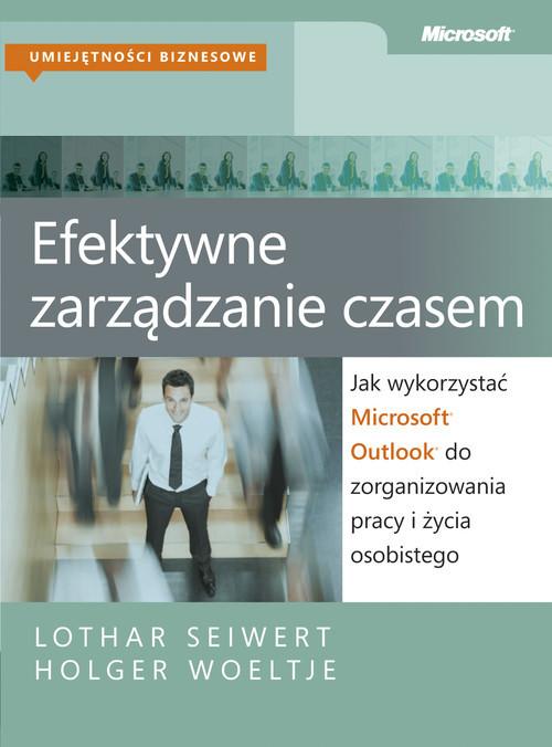 okładka Efektywne zarządzanie czasem Jak wykorzystać Microsoft Outlook do zorganizowania pracy i życia osobistego, Książka | Lothar Seiwert, Holger Woeltje
