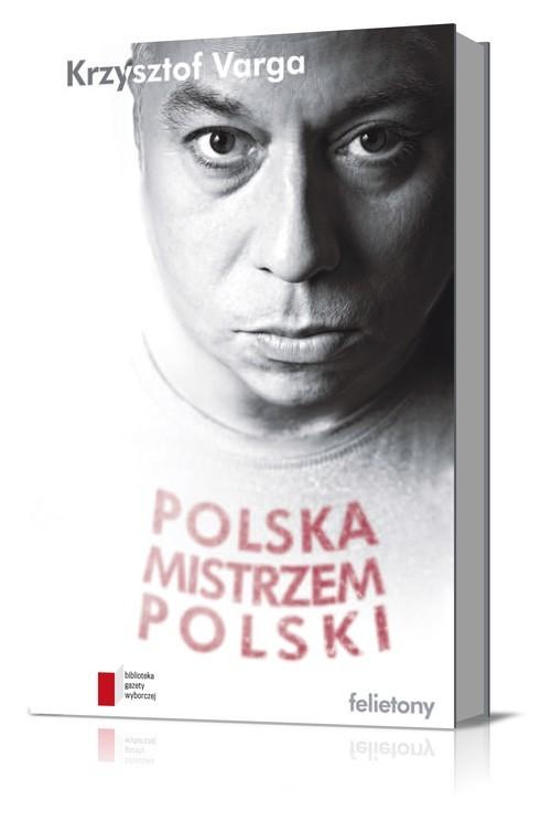 okładka Polska mistrzem Polski Felietony, Książka | Krzysztof Varga