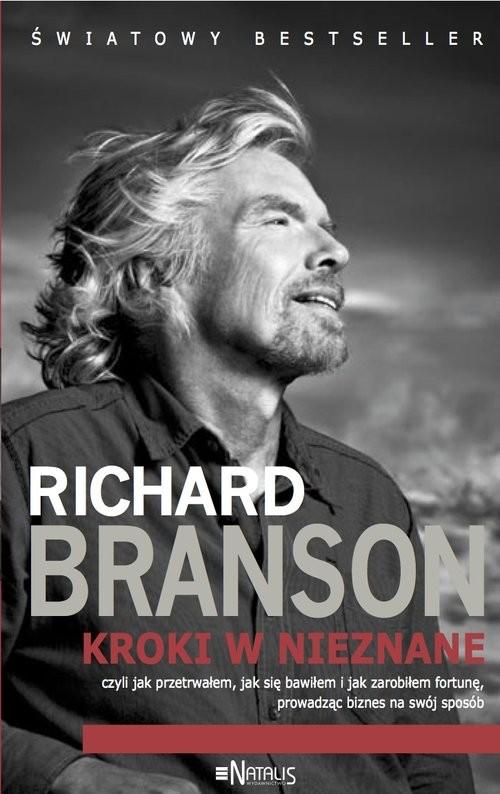 okładka Kroki w nieznane czyli jak przetrwałem, jak się bawiłem i jak zarobiłem fortunę, prowadząc biznes na swój sposóbksiążka |  | Branson Richard