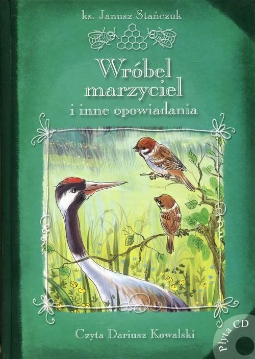 okładka Wróbel marzyciel i inne opowiadania Książka z płytą CDksiążka |  | Stańczuk Janusz