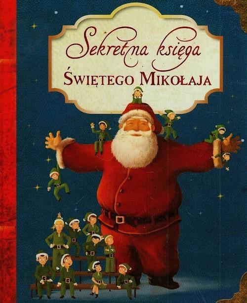 okładka Sekretna księga Świętego Mikołaja, Książka | Alice Briere-Haquet, Helene Briere-Haquet, Bá