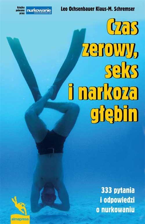okładka Czas zerowy seks i narkoza głębin 333 pytania i odpowiedzi o nurkowaniu, Książka | Leo Ochsenbauer, Klaus-M. Schremser