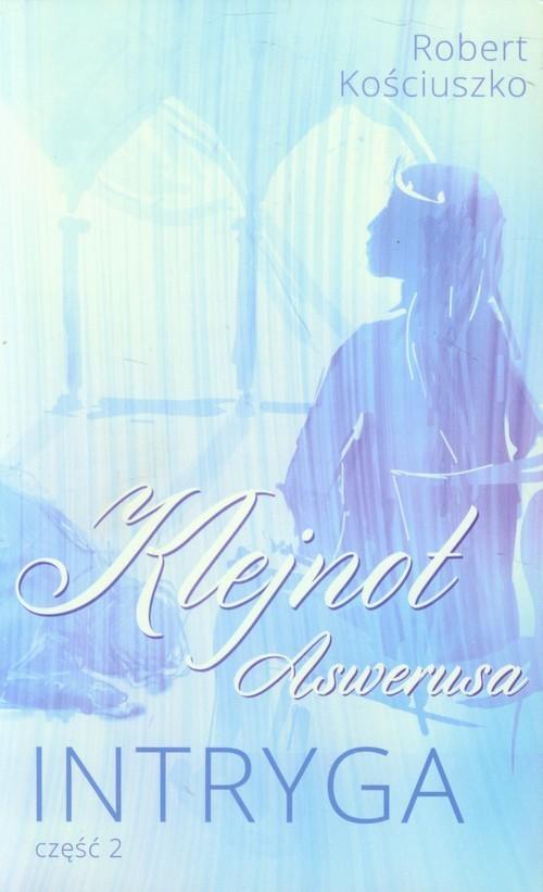 okładka Klejnot Aswerusa Część 2 Intryga, Książka | Kościuszko Robert