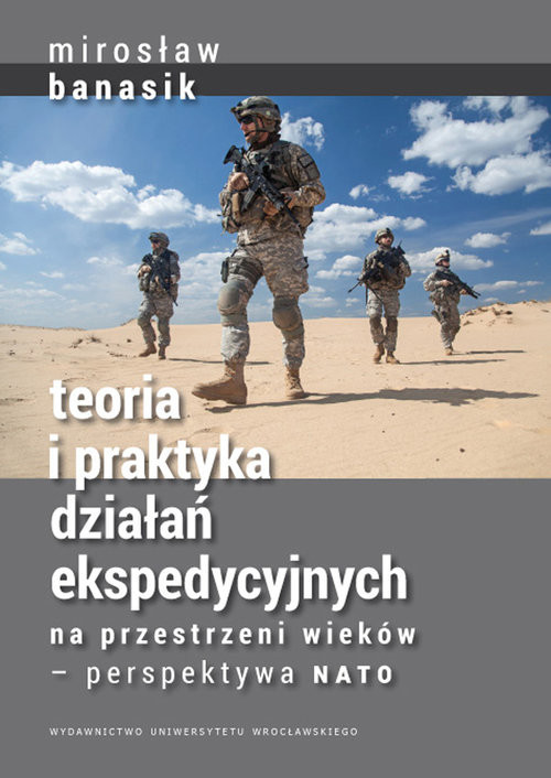 okładka Teoria i praktyka działań ekspedycyjnych na przestrzeni wieków — perspektywa NATO, Książka   Banasik Mirosław