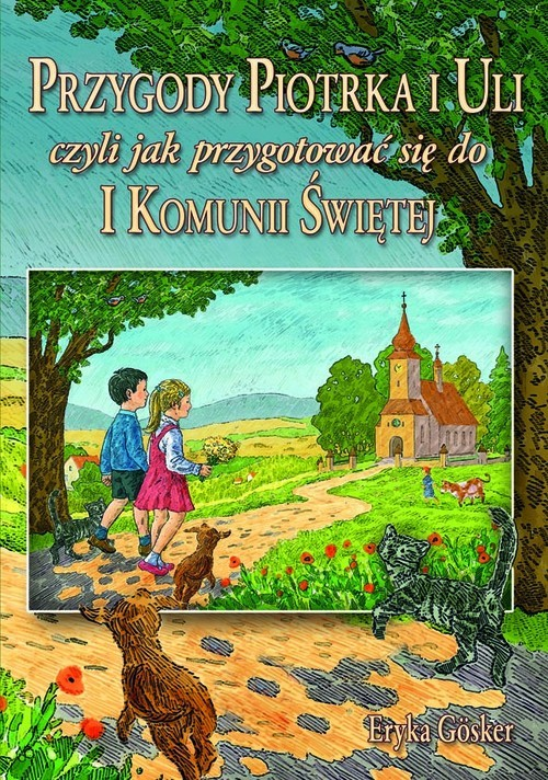 okładka Przygody Piotrka i Uli czyli jak przygotować się do I Komunii Świętej, Książka | Gosker Erika