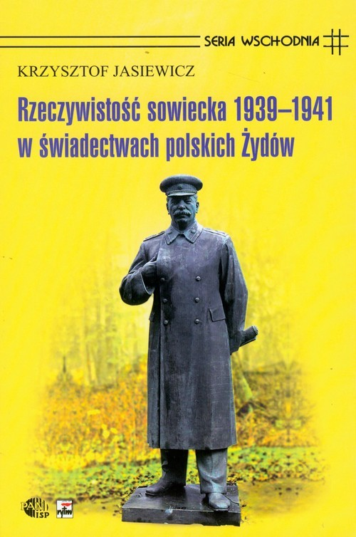 okładka Rzeczywistość sowiecka 1939-1941 w świadectwach polskich Żydów, Książka | Jasiewicz Krzysztof