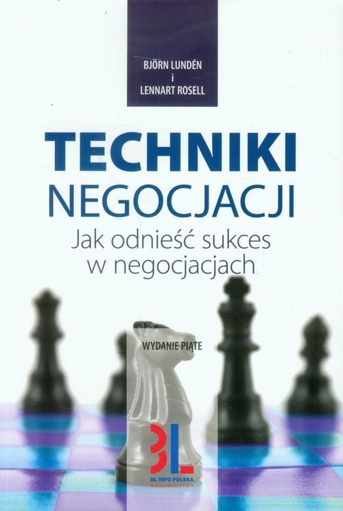 okładka Techniki negocjacji Jak odnieść sukces w negocjacjach, Książka | Björn Lundén, Lennart Rosell