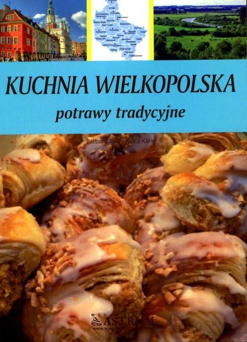 okładka Kuchnia Wielkopolska Potrawy tradycyjne, Książka | Jakimowicz-Klein Barbara