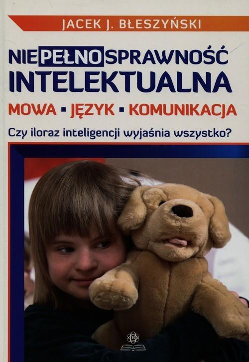 okładka Niepełnosprawność intelektualna Mowa język komunikacja Czy iloraz inteligencji wyjaśnia wszystko?, Książka | Jacek J. Błeszyński
