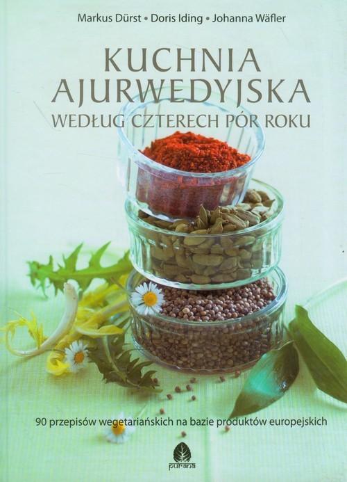 okładka Kuchnia ajurwedyjska według czterech pór roku 90 przepisów wegetariańskich na bazie produktów europejskichksiążka |  | Markus Durst, Doris Iding, Johanna Wafler