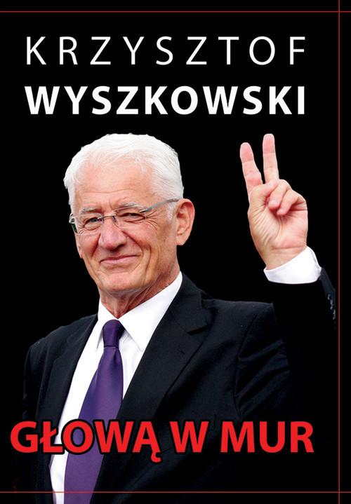 okładka Głową w mur Publicystyka polityczna, Książka | Wyszkowski Krzysztof