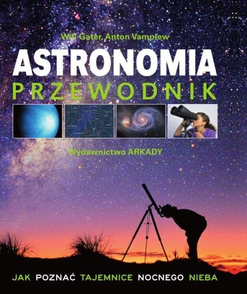 okładka Astronomia Przewodnik Jak poznać tajemnice nocnego nieba, Książka | Will Gater, Anton Vamplew