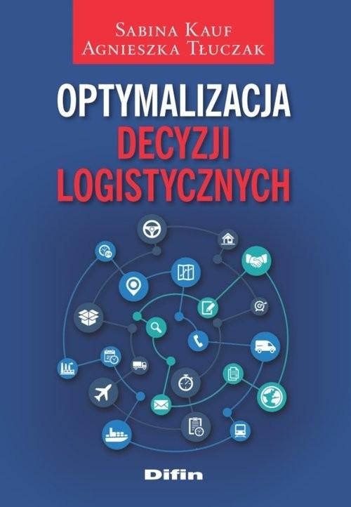 okładka Optymalizacja decyzji logistycznych, Książka | Sabina  Kauf, Agnieszka  Tłuczak