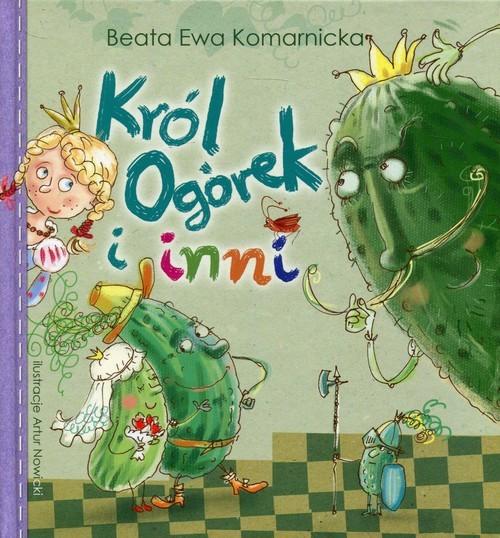 okładka Król Ogórek i inni, Książka | Beata Ewa Komarnicka