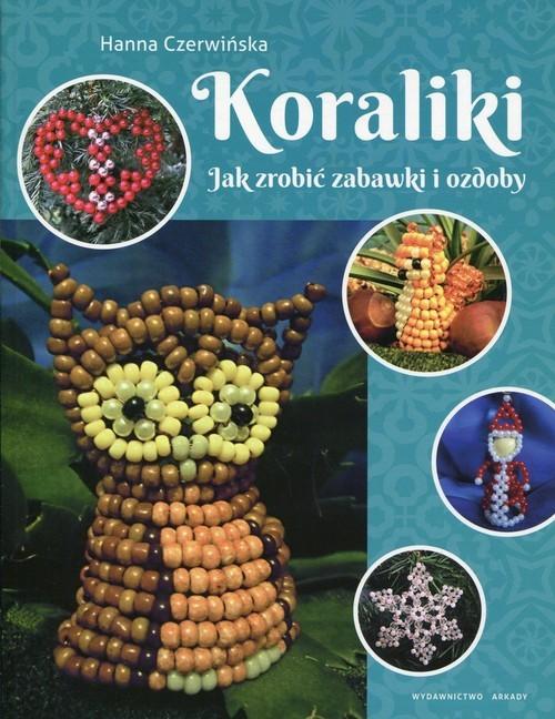 okładka Koraliki Jak zrobić zabawki i ozdoby, Książka | Czerwińska Hanna