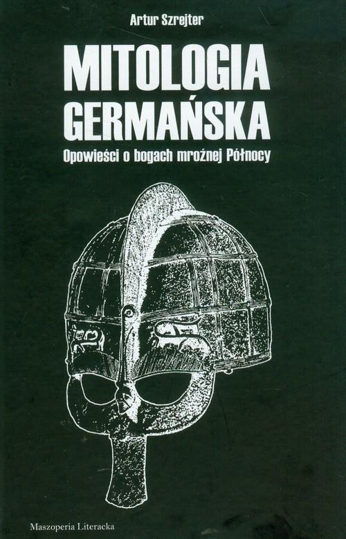 okładka Mitologia germańska Opowieści o bogach mroźnej Północy, Książka | Artur Szrejter