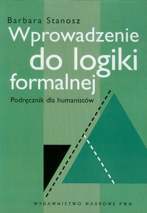 okładka Wprowadzenie do logiki formalnej Podręcznik dla humanistów, Książka | Stanosz Barbara