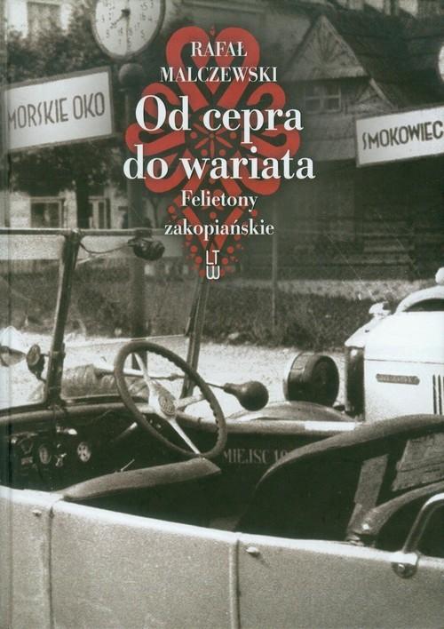 okładka Od cepra do wariata Felietony zakopiańskie, Książka | Malczewski Rafał