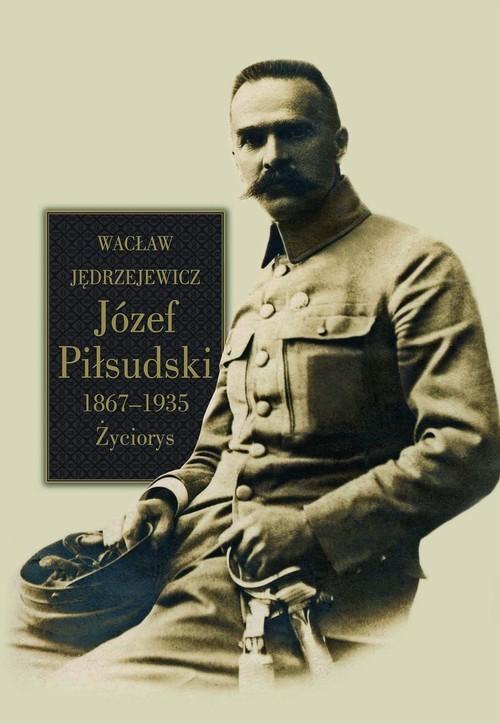 okładka Józef Piłsudski 1867-1935 Życiorys, Książka | Jędrzejewicz Wacław