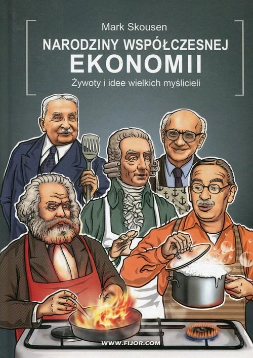 okładka Narodziny współczesnej ekonomii Żywoty i idee wielkich myślicieli, Książka | Skousen Mark