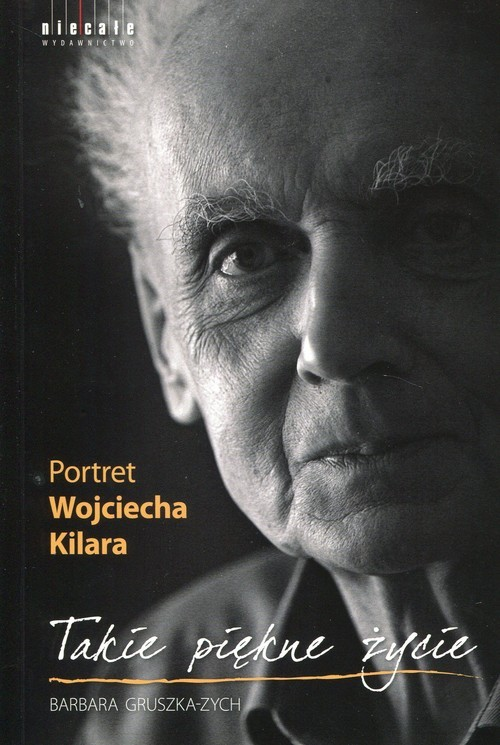 okładka Takie piękne życie Portret Wojciecha Kilara, Książka | Gruszka-Zych Barbara