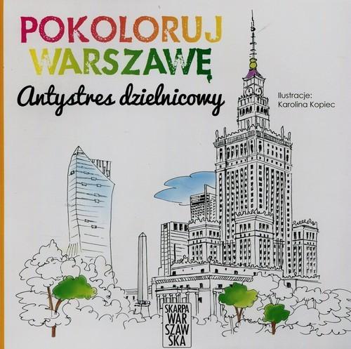 okładka Pokoloruj Warszawę Antystres dzielnicowy, Książka | Kopiec Karolina