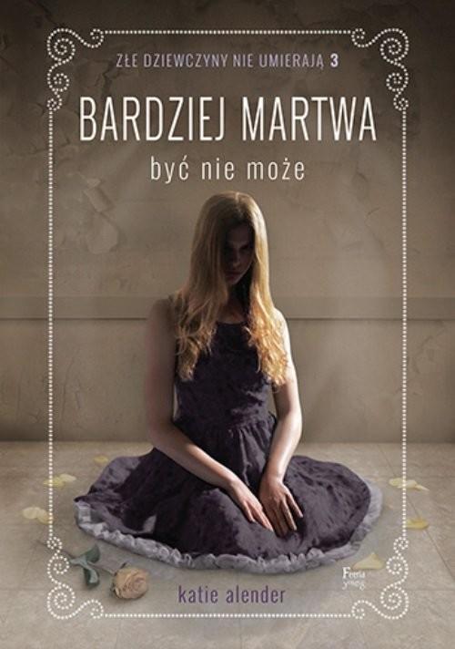 okładka Złe dziewczyny nie umierają Tom 3 Bardziej martwa być nie może, Książka | Katie Alender