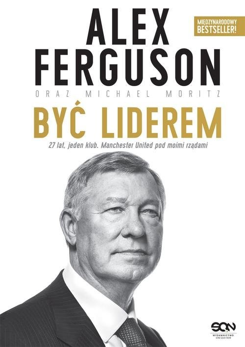 okładka Alex Ferguson Być lideremksiążka |  | Alex Ferguson, Michael Moritz