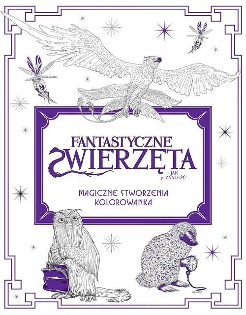 okładka Fantastyczne zwierzęta i jak je znaleźć Magiczne stworzenia Kolorowankaksiążka |  |