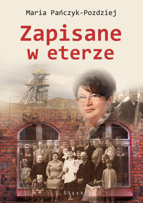 okładka Zapisane w eterze Mój Śląsk, moja Polska, moje radio [felietony] + płyta CDksiążka |  | Pańczyk-Pozdziej Maria