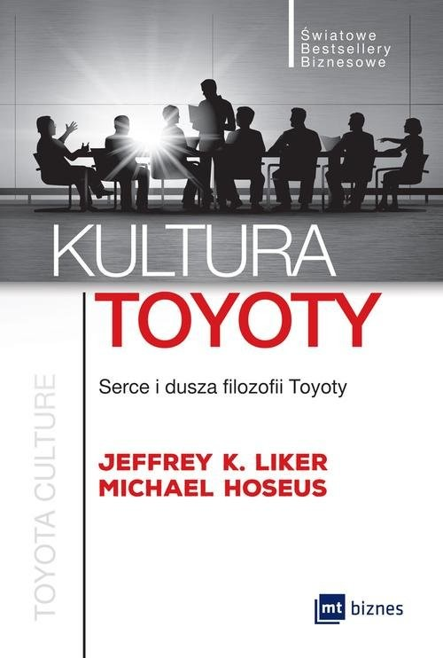 okładka Kultura Toyoty Serce i dusza filozofii Toyotyksiążka |  | Jeffrey Liker, Michael Hoseus