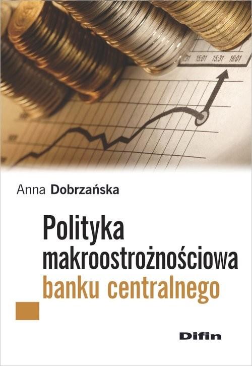 okładka Polityka makroostrożnościowa banku centralnego, Książka | Dobrzańska Anna