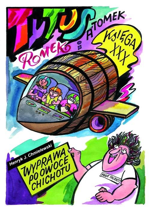 okładka Tytus Romek i Atomek Księga XXX Wyprawa po owoce chichotu, Książka | Henryk Jerzy Chmielewski