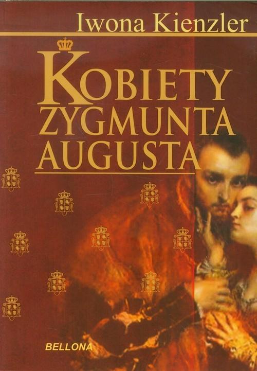 okładka Kobiety Zygmunta Augusta, Książka | Kienzler Iwona