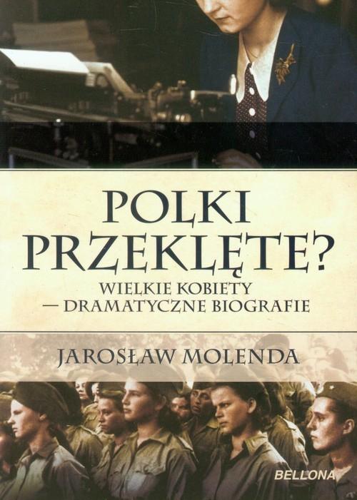 okładka Polki przeklęte? Wielkie kobiety - dramatyczne biografie, Książka | Molenda Jarosław