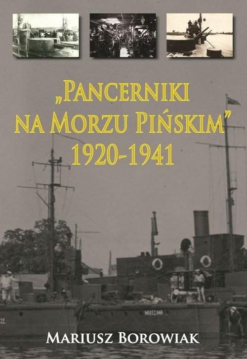 okładka Pancerniki na Morzu Pińskim 1920-1941, Książka | Borowiak Mariusz
