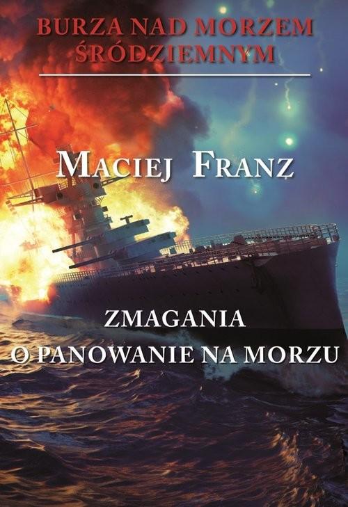 okładka Burza nad Morzem Śródziemnym Zmagania o panowanie na morzu, Książka | Franz Maciej