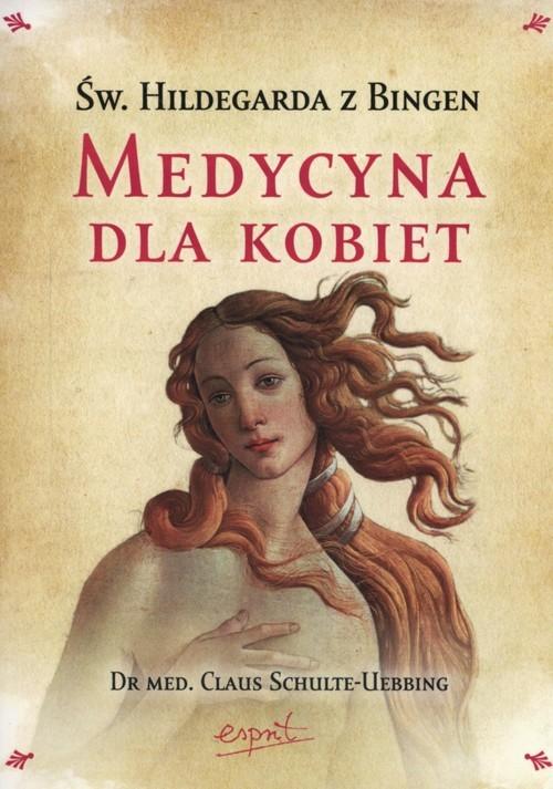 okładka Święta Hildegarda z Bingen Medycyna dla kobiet, Książka | Schulte-Ubbing Claus