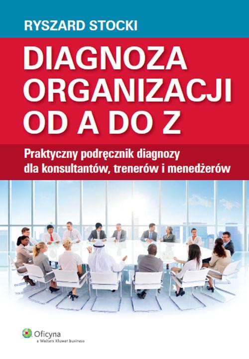 okładka Diagnoza organizacji od A do Z Praktyczny podręcznik diagnozy dla konsultantów, trenerów i menedżerów, Książka | Stocki Ryszard