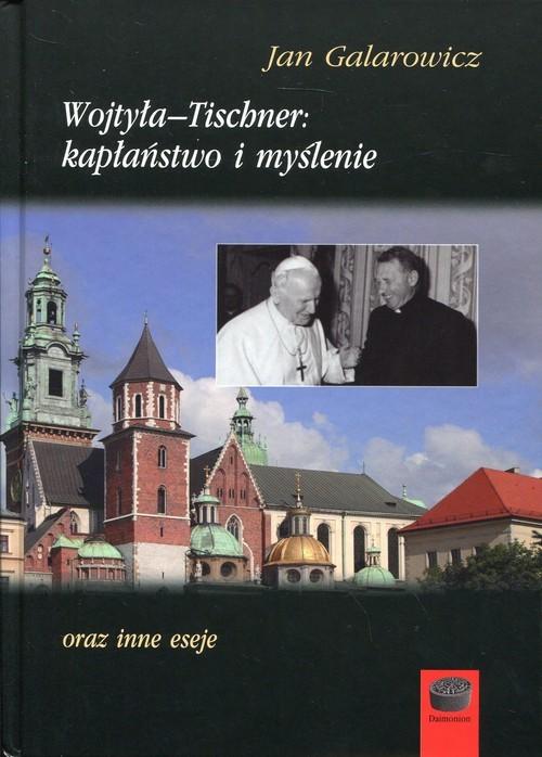 okładka Wojtyła-Tischner: kapłaństwo i myślenie oraz inne eseje, Książka | Galarowicz Jan
