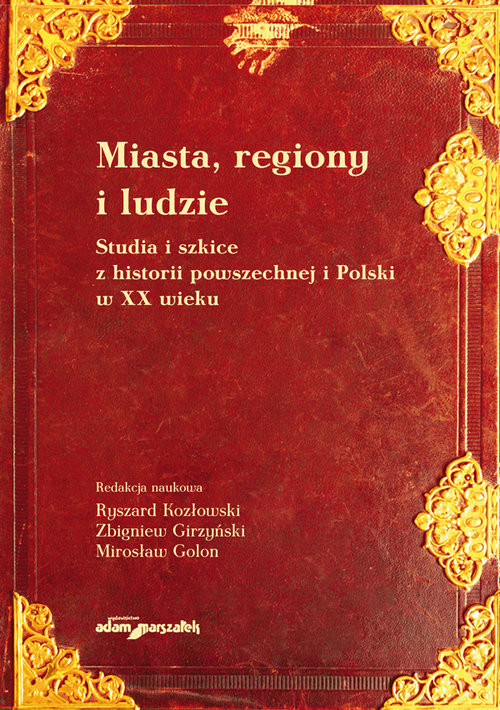 okładka Miasta, regiony i ludzie Studia i szkice z historii powszechnej i Polski w XX wieku, Książka |