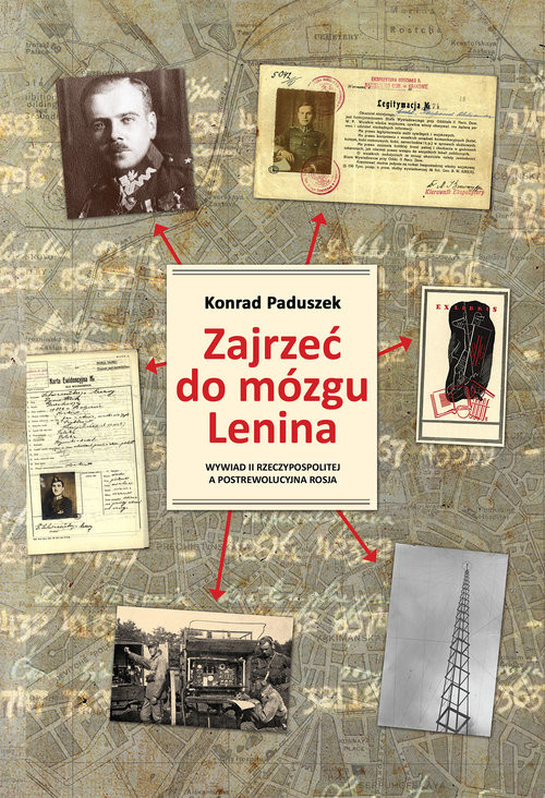 okładka Zajrzeć do mózgu Lenina Wywiad II Rzeczypospolitej a postrewolucyjna Rosja, Książka | Paduszek Konrad