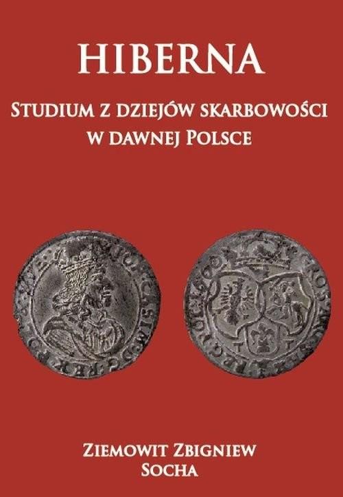 okładka Hiberna Studium z dziejów skarbowości  w dawnej Polsce, Książka   Ziemowit Zbigniew Socha